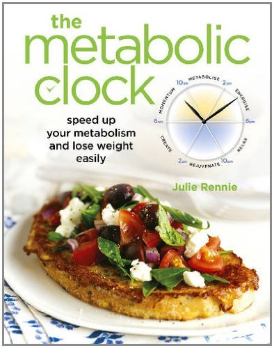 The Metabolic Clock: Speed Up Your Metabolism and Lose Weight Easily by [Rennie, Julie]