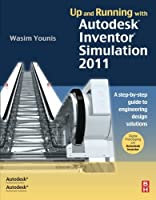 Up and Running with Autodesk Inventor Simulation 2011: A step-by-step guide to engineering design solutions