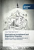 International Investment and Regulatory Disputes: Applying Principles of Administrative Law to Investor-State Treaty Arbitrations