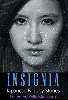 Insignia: Japanese Fantasy Stories (The Insignia Series Book 1) by [Matsuura, Kelly, Batstone, Aislinn, Chng, Joyce, Jensen, Heather, Kench, Holly, Ward, Chris, White, Chris]