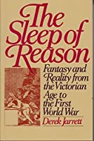 The Sleep of Reason: Fantasy and Reality from the Victorian Age to the First World War