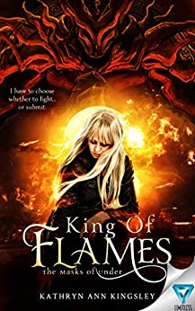 King Of Flames (The Masks of Under Book 1) by [Kingsley, Kathryn Ann]