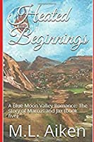 Heated Beginnings: A Blue Moon Valley Romance: The story of Marcus and Jax (book five)