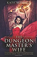 The Dungeon Master's Wife: Aaron and the Underdark
