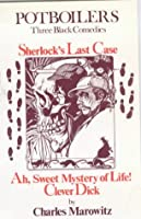 Potboilers: Sherlock's Last Case/Ah, Sweet Mystery of Life/Clever Dick