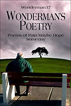Wonderman's Poetry: Poems of Pain Maybe Hope Someday