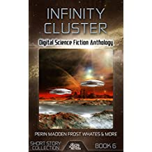 Infinity Cluster: Digital Science Fiction Anthology (Digital Science Fiction Short Stories Series Two Book 2) (English Edition)