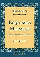 Esquisses Morales: Pensées, Réflexions Et Maximes (Classic Reprint)