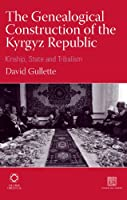 The Genealogical Construction of the Kyrgyz Republic: Kinship, State and 'Tribalism' (Inner Asia)