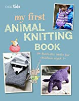 My First Animal Knitting Book: 30 fantastic knits for children aged 7+