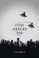 Even Heroes Die