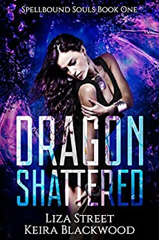 Dragon Shattered: A Reverse Harem Dragon Fantasy Romance (Spellbound Souls Book 1) by [Blackwood, Keira, Street, Liza]
