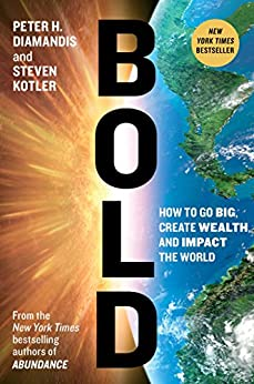 Bold: How to Go Big, Create Wealth and Impact the World (Exponential Technology Series) by [Diamandis, Peter H., Kotler, Steven]