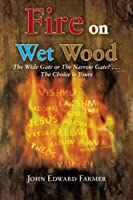 Fire on Wet Wood: The Wide Gate or the Narrow Gate?...the Choice Is Yours