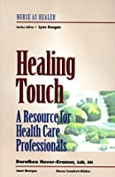 Healing Touch: A Resource for Health Care Professionals (Nurse As Healer)