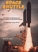 Space Shuttle: The History of Developing the National Space Transportation System