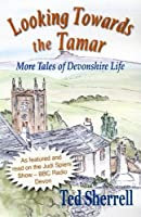 Looking Towards the Tamar: More Tales of Devonshire Life