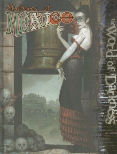 Download World of Darkness: Shadows of Mexico (World of Darkness (White Wolf Hardcover)) 1588462641