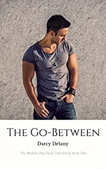 The Go-Between: The Modern Day Fairy Tale Series Book Two by [Delany, Darcy]