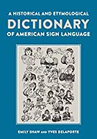 A Historical and Etymological Dictionary of American Sign Language: The Origin and Evolution of More Than 500 Signs