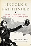 Lincoln's Pathfinder: John C. Fremont and the Violent Election of 1856 (English Edition) 画像