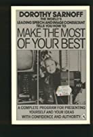Make the Most of Your Best: A Complete Program for Presenting Yourself and Your Ideas With Confidence and Authority