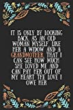 It is only by looking back, as an old woman myself, like her a widow and a grandmother, that I can see how much she loved me a..