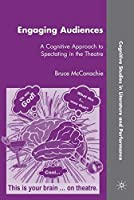 Engaging Audiences: A Cognitive Approach to Spectating in the Theatre (Cognitive Studies in Literature and Performance) [並行輸入品]