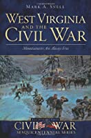 West Virginia and the Civil War: Mountaineers Are Always Free (The History Press Civil War Sesquicentennial Series)