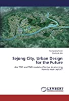 Sejong City, Urban Design for the Future: Are TOD and TND models effective in planning Korea's new capital?