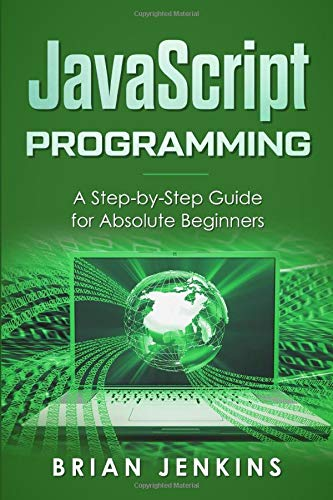 Download JavaScript Programming: A Step-by-Step Guide for Absolute Beginners 1093985941