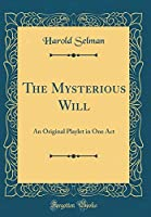 The Mysterious Will: An Original Playlet in One Act (Classic Reprint)