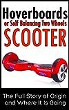 アウトドア用品 Hoverboards or Self Balancing  Two Wheels Electric Scooters: The Full Story of Origin and Where It Is Going (English Edition)