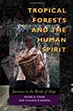 Tropical Forests and the Human Spirit: Journeys to the Brink of Hope