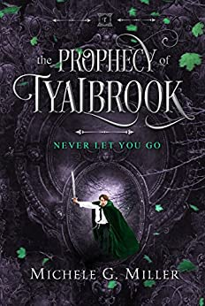 Never Let You Go (The Prophecy of Tyalbrook Book 2) by [Miller, Michele G]