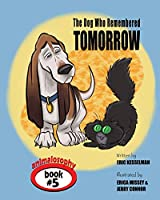 The Dog Who Remembered Tomorrow (Animalosophy)