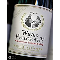 Wine and Philosophy: A Symposium on Thinking and Drinking (Philosophy for Everyone)