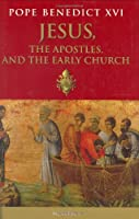 Jesus, the Apostles and the Early Church: General Audiences, 15 March 2006-14 February 2007
