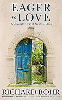 Eager to Love: The Alternative Way of Francis of Assisi by [Rohr, Richard]
