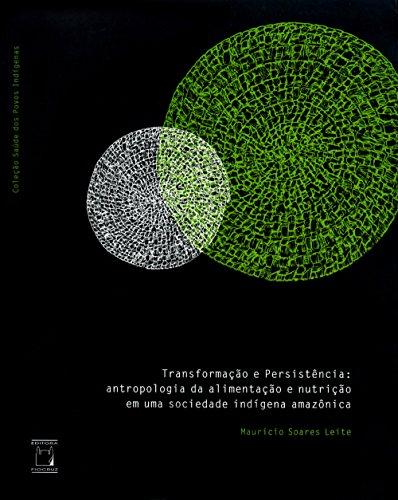 Transformação e persistência: antropologia da alimentação e nutrição em uma sociedade indígena amazônica (Portuguese Edition)