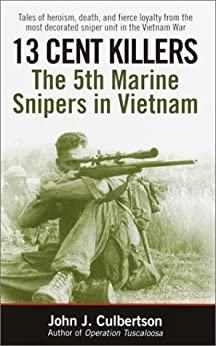 13 Cent Killers: The 5th Marine Snipers in Vietnam by [Culbertson, John J.]