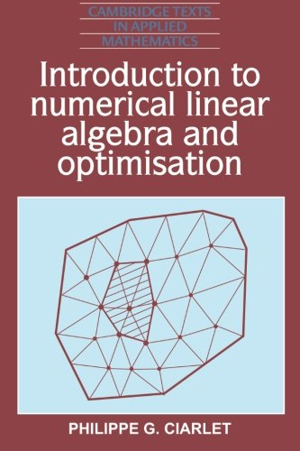 Download Introduction to Numerical Linear Algebra and Optimisation (Cambridge Texts in Applied Mathematics) 0521339847