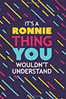 IT'S A RONNIE THING YOU WOULDN'T UNDERSTAND: Lined Notebook / Journal Gift, 120 Pages, 6x9, Soft Cover, Glossy Finish