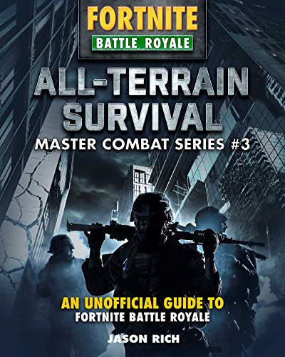 All-Terrain Survival for Fortniters: An Unofficial Guide to Battle Royale (Master Combat) (English Edition)