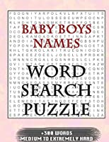 Baby Boys Names WORD SEARCH PUZZLE +300 WORDS Medium To Extremely Hard: AND MANY MORE OTHER TOPICS, With Solutions, 8x11' 80 Pages, All Ages : Kids 7-10, Solvable Word Search Puzzles, Seniors And Adults.