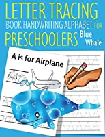 Letter Tracing Book Handwriting Alphabet for Preschoolers Blue Whale: Letter Tracing Book |Practice for Kids | Ages 3+ | Alphabet Writing Practice | Handwriting Workbook | Kindergarten | toddler | Blue Whale