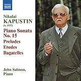 Kapustin: Piano Sonata No. 15 / Preludes / Etudes / Bagatelles