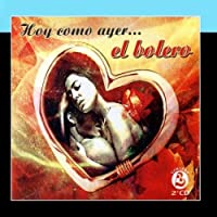 Hoy Como Ayer ... El Bolero (The Best Cuban Boleros) by Various Artists