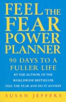 Feel The Fear Power Planner: 90 days to a fuller life