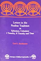 Letters in the Pauline Tradition: Ephesians, Colossians, I Timothy, II Timothy and Titus (Message of Biblical Spirituality S.)
